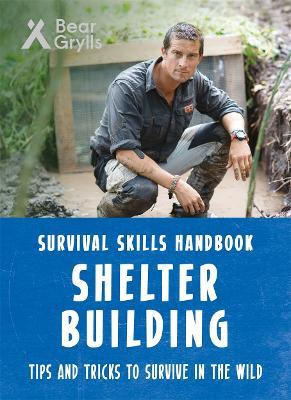 Bear Grylls Survival Skills: Shelter Building by Bear Grylls