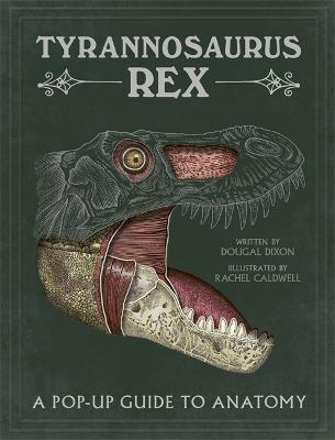 Tyrannosaurus rex: A Pop-Up Guide to Anatomy by Dougal Dixon