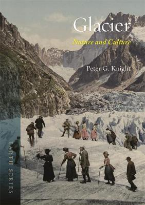 Glacier: Nature and Culture by Peter G. Knight