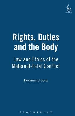 Rights, Duties and the Body by Rosamund Scott