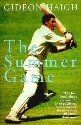 The Summer Game: Australia in Test Cricket 1949-71 by Gideon Haigh