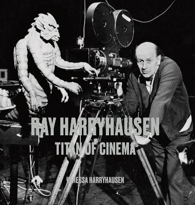 Ray Harryhausen: Titan of Cinema by Vanessa Harryhausen