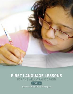First Language Lessons for the Well-Trained Mind by Jessie Wise