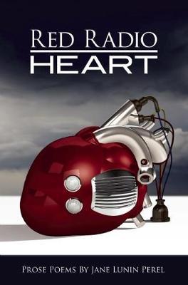 Red Radio Heart by Jane Lunin Perel