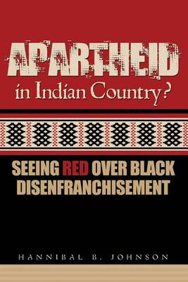Apartheid in Indian Country? Seeing Red Over Black Disenfranchisement by Hannibal Johnson
