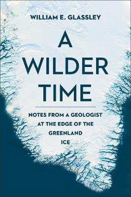 A Wilder Time by William E. Glassley