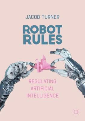 Robot Rules: Regulating Artificial Intelligence by Jacob Turner