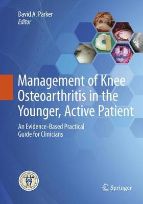 Management of Knee Osteoarthritis in the Younger, Active Patient: An Evidence-Based Practical Guide for Clinicians by David Parker
