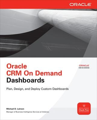 Oracle CRM On Demand Dashboards by Michael D. Lairson