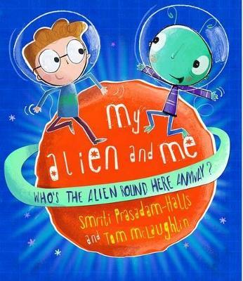 My Alien and Me by Smriti Prasadam-Halls