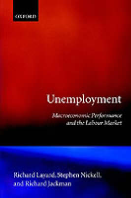 Unemployment: Macroeconomic Performance and the Labour Market by Richard Layard