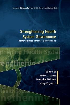 Strengthening Health System Governance: Better policies, stronger performance by Scott Greer