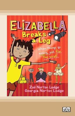 Elizabella Breaks a Leg by Zoe Norton Lodge and Georgia Norton Lodge
