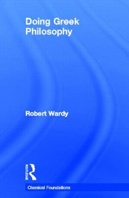 Doing Greek Philosophy by Robert Wardy