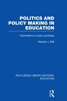 Politics and Policy Making in Education by Stephen J. Ball