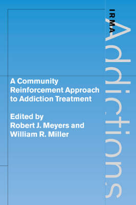 A Community Reinforcement Approach to Addiction Treatment by Robert J. Meyers