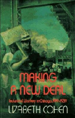Making a New Deal by Lizabeth Cohen