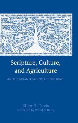 Scripture, Culture, and Agriculture by Ellen F. Davis