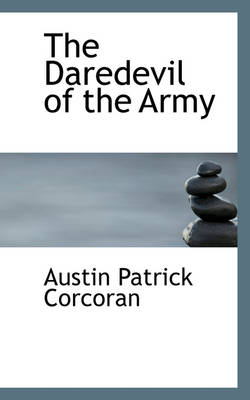 The Daredevil of the Army by Patrick Corcoran