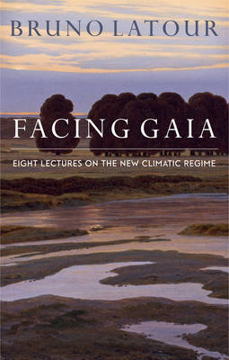 Facing Gaia by Bruno Latour
