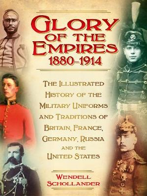 The Glory of the Empires 1880-1914 by Wendell Schollander