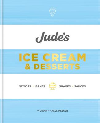 Jude's Ice Cream & Desserts: Scoops, bakes, shakes and sauces by Chow Mezger