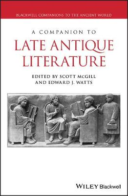 A Companion to Late Antique Literature by Scott McGill