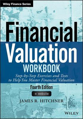 Financial Valuation Workbook: Step-by-Step Exercises and Tests to Help You Master Financial Valuation by James R. Hitchner