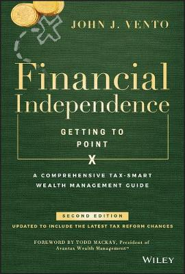 Financial Independence (Getting to Point X): A Comprehensive Tax-Smart Wealth Management Guide by John J. Vento