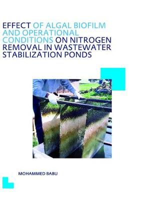 Effect of Algal Biofilm and Operational Conditions on Nitrogen Removal in Waste Stabilization Ponds by Mohammed Babu