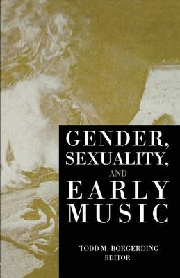 Gender, Sexuality, and Early Music by Todd C. Borgerding