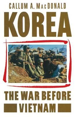 Korea: The War before Vietnam by Callum MacDonald