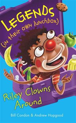 Legends In Their Own Lunchbox: Riley Clowns Around by Condon Bill