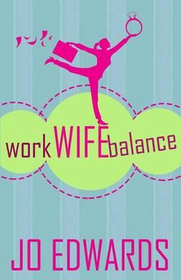Work Wife Balance by Jo Edwards