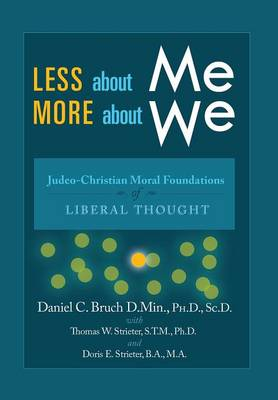 Less about Me; More about We: Judeo-Christian Moral Foundations of Liberal Thought by Daniel C. Thomas