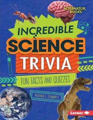 Incredible Science Trivia by Heather E Schwartz
