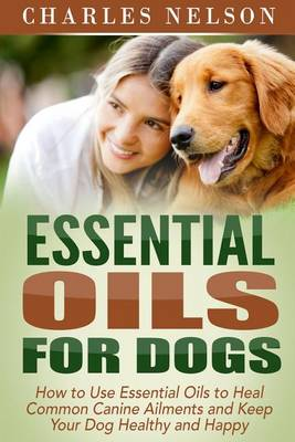 Essential Oils for Dogs by Charles Nelson