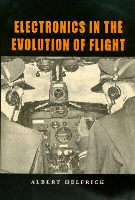 Electronics in the Evolution of Flight by Albert D. Helfrick