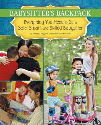 Babysitter's Backpack: Everything You Need to Be a Safe, Smart, and Skilled Babysitter book