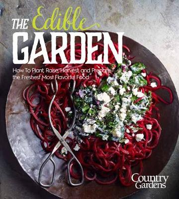 The Edible Garden: Grow Your Own Vegetables, Fruits & Herbs No Matter Where You Live by Living the Country Life