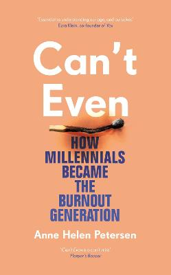 Can't Even: How Millennials Became the Burnout Generation by Anne Helen Petersen