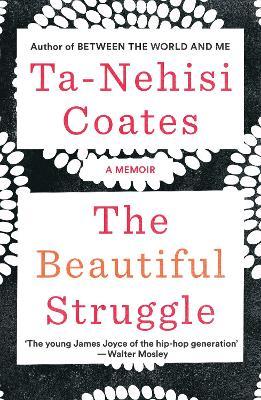 The Beautiful Struggle: A Memoir by Ta-Nehisi Coates
