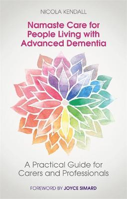 Namaste Care for People Living with Advanced Dementia: A Practical Guide for Carers and Professionals book