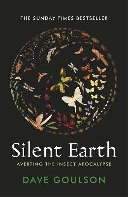Silent Earth: Averting the Insect Apocalypse by Dave Goulson