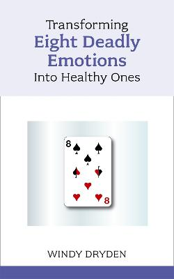 Transforming Eight Deadly Emotions into Healthy Ones by Windy Dryden