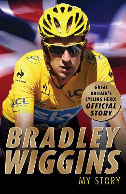 Bradley Wiggins: My Story by Bradley Wiggins