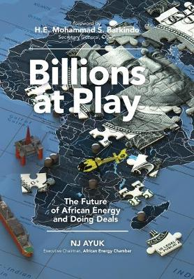 Billions at Play: The Future of African Energy and Doing Deals by Nj Ayuk