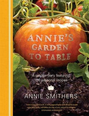Annie's Garden To Table by Annie Smithers