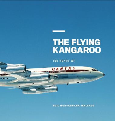 Qantas: The Flying Kangaroo by Neil Montagnana-Wallace