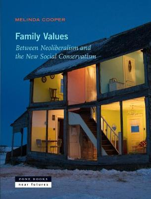 Family Values: Between Neoliberalism and the New Social Conservatism by Melinda Cooper